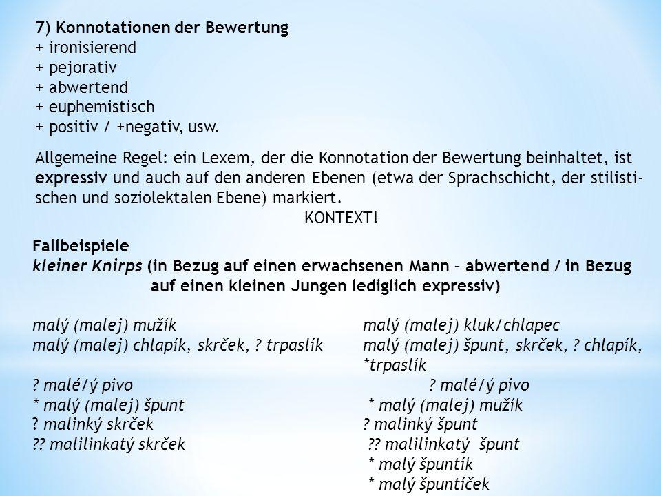 7) Konnotationen der Bewertung + ironisierend + pejorativ + abwertend + euphemistisch + positiv / +negativ, usw.