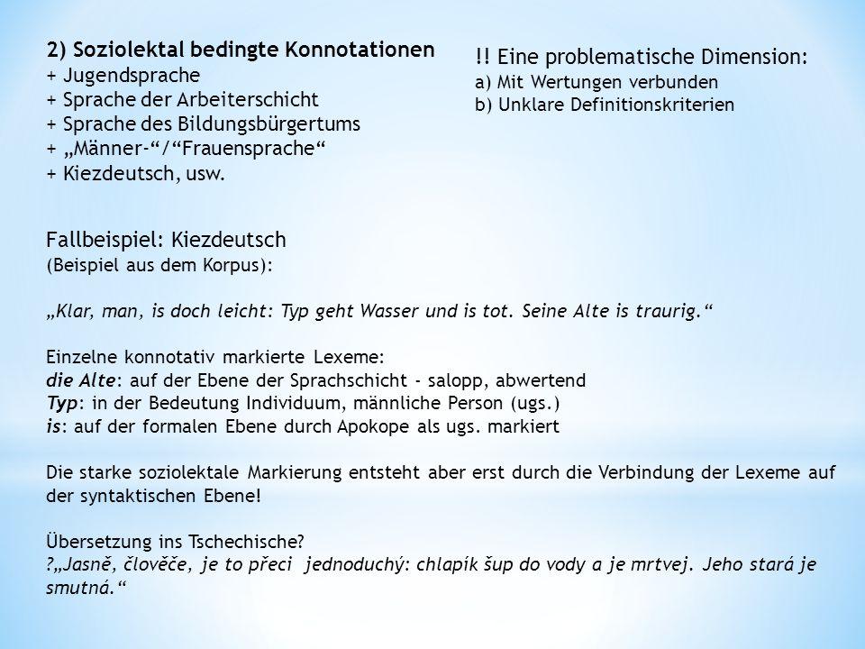 3) Konnotationen der geographischen Zuordnung Zuordnung zu den jeweiligen Dialekten: + Österreichisch + Schwäbisch + Schwitzerdütsch, usw.