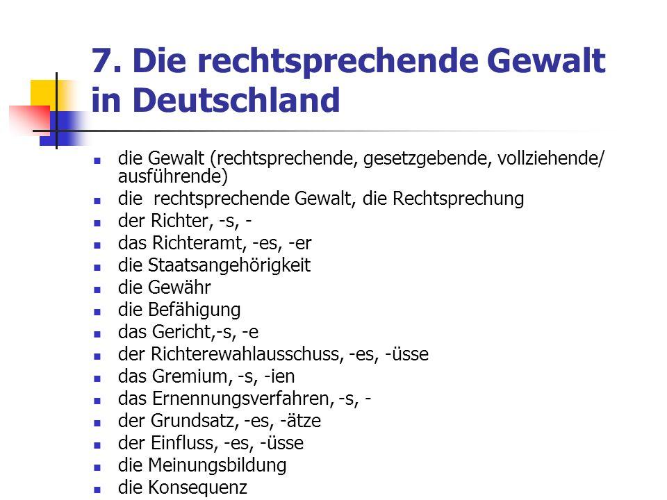 7. Die rechtsprechende Gewalt in Deutschland die Gewalt (rechtsprechende, gesetzgebende, vollziehende/ ausführende) die rechtsprechende Gewalt, die Re