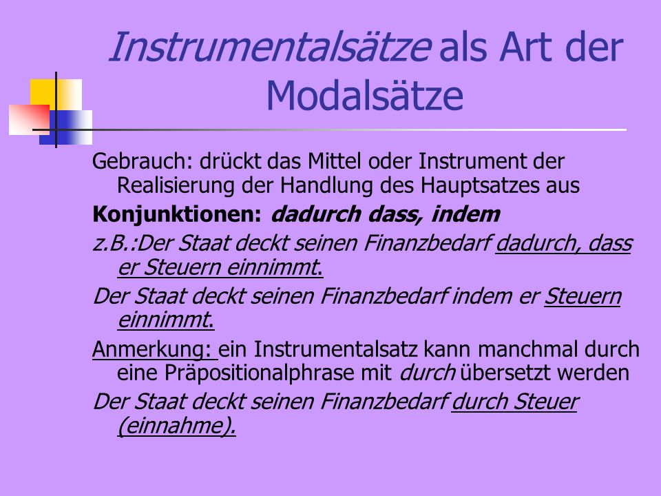 Instrumentalsätze als Art der Modalsätze Gebrauch: drückt das Mittel oder Instrument der Realisierung der Handlung des Hauptsatzes aus Konjunktionen: