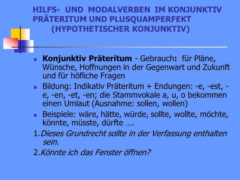 HILFS- UND MODALVERBEN IM KONJUNKTIV PRÄTERITUM UND PLUSQUAMPERFEKT (HYPOTHETISCHER KONJUNKTIV) Konjunktiv Präteritum - Gebrauch: für Pläne, Wünsche,