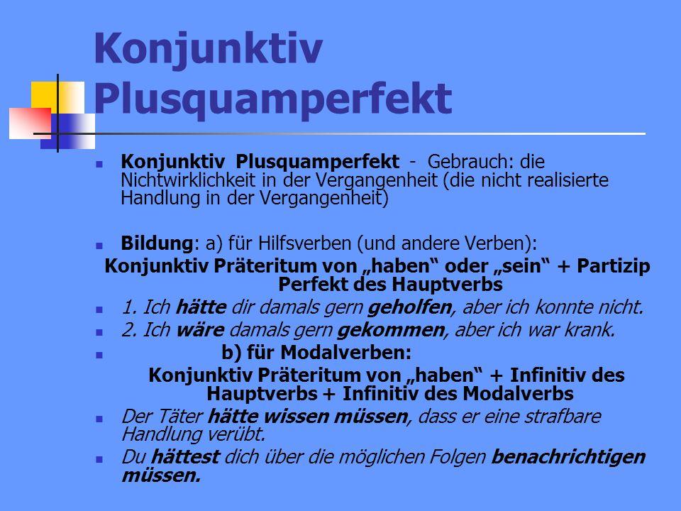 Konjunktiv Plusquamperfekt Konjunktiv Plusquamperfekt - Gebrauch: die Nichtwirklichkeit in der Vergangenheit (die nicht realisierte Handlung in der Ve