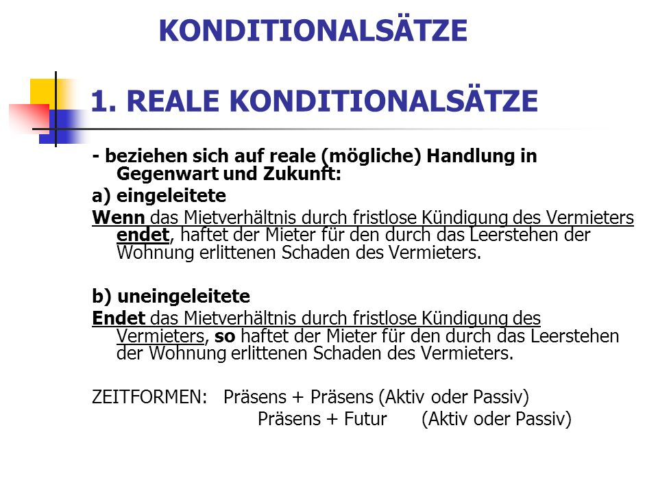 KONDITIONALSÄTZE 1. REALE KONDITIONALSÄTZE - beziehen sich auf reale (mögliche) Handlung in Gegenwart und Zukunft: a) eingeleitete Wenn das Mietverhäl