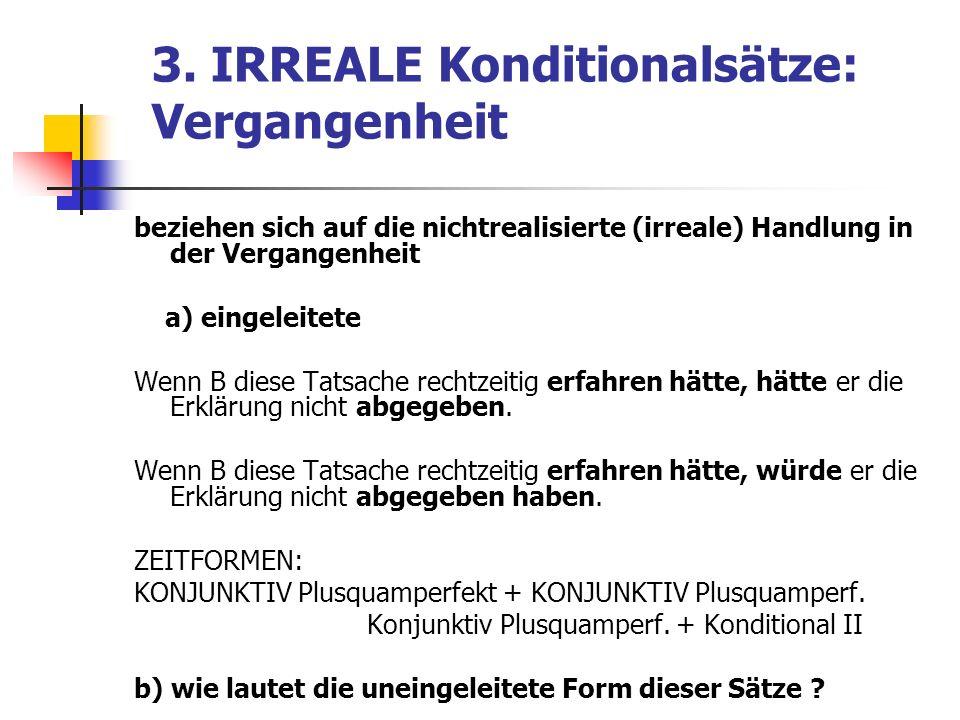 3. IRREALE Konditionalsätze: Vergangenheit beziehen sich auf die nichtrealisierte (irreale) Handlung in der Vergangenheit a) eingeleitete Wenn B diese