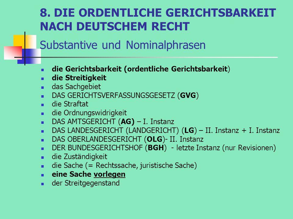 8. DIE ORDENTLICHE GERICHTSBARKEIT NACH DEUTSCHEM RECHT Substantive und Nominalphrasen die Gerichtsbarkeit (ordentliche Gerichtsbarkeit) die Streitigk