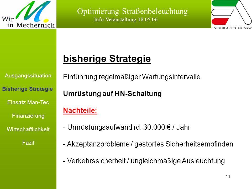 11 Optimierung Straßenbeleuchtung Info-Veranstaltung 18.05.06 bisherige Strategie Einführung regelmäßiger Wartungsintervalle Umrüstung auf HN-Schaltung Nachteile: - Umrüstungsaufwand rd.