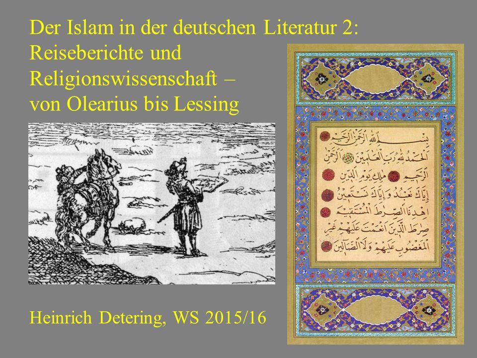 Der Islam in der deutschen Literatur 2: Reiseberichte und Religionswissenschaft – von Olearius bis Lessing Heinrich Detering, WS 2015/16