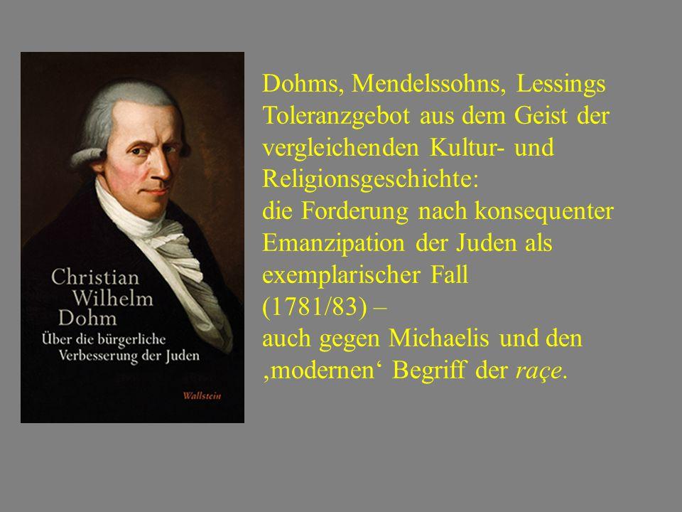 Dohms, Mendelssohns, Lessings Toleranzgebot aus dem Geist der vergleichenden Kultur- und Religionsgeschichte: die Forderung nach konsequenter Emanzipation der Juden als exemplarischer Fall (1781/83) – auch gegen Michaelis und den 'modernen' Begriff der raçe.