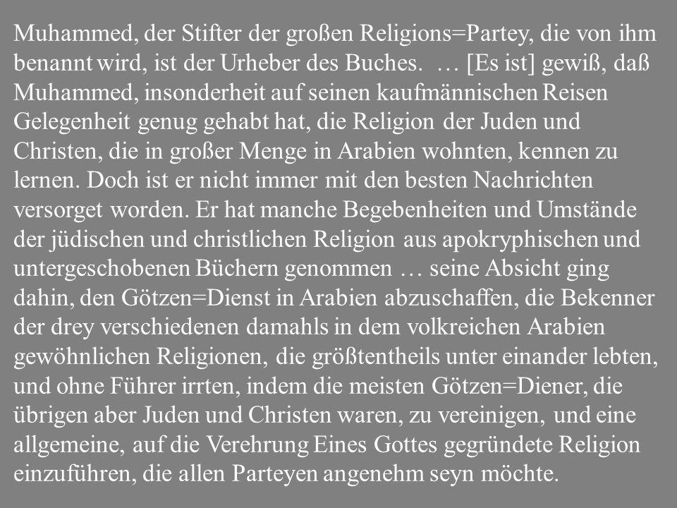 Muhammed, der Stifter der großen Religions=Partey, die von ihm benannt wird, ist der Urheber des Buches.