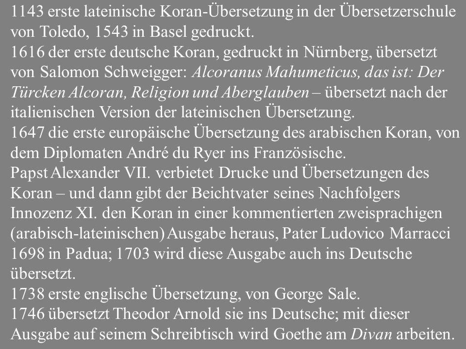 1143 erste lateinische Koran-Übersetzung in der Übersetzerschule von Toledo, 1543 in Basel gedruckt.