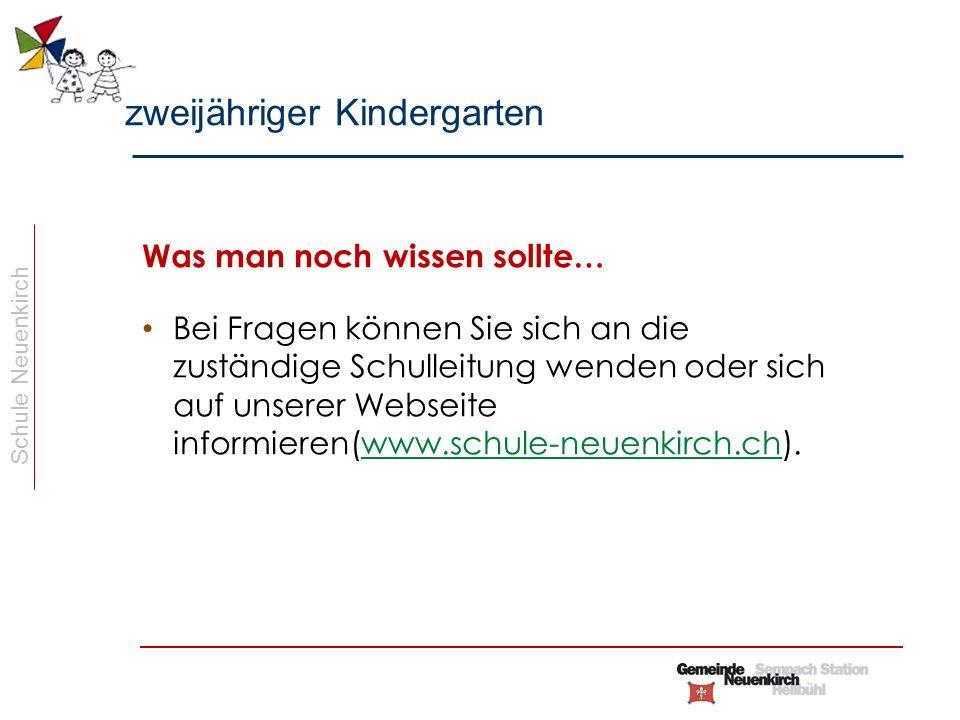 Schule Neuenkirch Was man noch wissen sollte… Bei Fragen können Sie sich an die zuständige Schulleitung wenden oder sich auf unserer Webseite informieren(www.schule-neuenkirch.ch).www.schule-neuenkirch.ch zweijähriger Kindergarten
