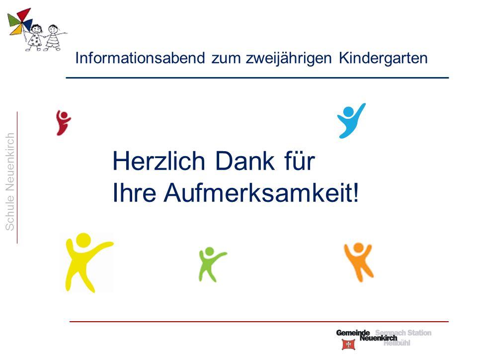 Schule Neuenkirch Informationsabend zum zweijährigen Kindergarten Herzlich Dank für Ihre Aufmerksamkeit!