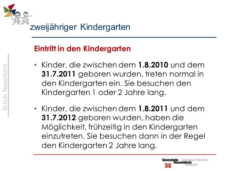 Schule Neuenkirch Eintritt in den Kindergarten Kinder, die zwischen dem 1.8.2010 und dem 31.7.2011 geboren wurden, treten normal in den Kindergarten ein.