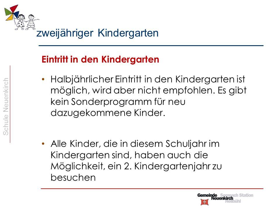 Schule Neuenkirch Eintritt in den Kindergarten Halbjährlicher Eintritt in den Kindergarten ist möglich, wird aber nicht empfohlen.