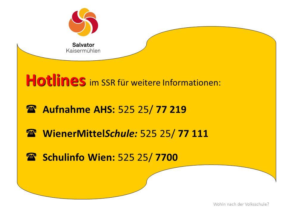 Hotlines Hotlines im SSR für weitere Informationen:  Aufnahme AHS: 525 25/ 77 219  WienerMittelSchule: 525 25/ 77 111  Schulinfo Wien: 525 25/ 7700 Wohin nach der Volksschule?