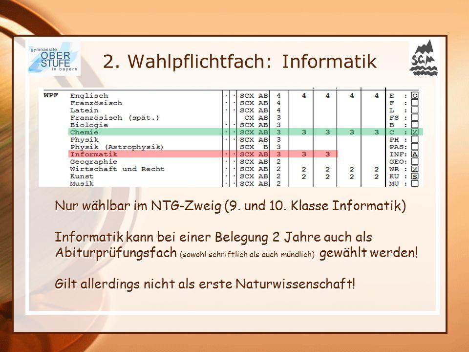 2. Wahlpflichtfach: Informatik Nur wählbar im NTG-Zweig (9. und 10. Klasse Informatik) Informatik kann bei einer Belegung 2 Jahre auch als Abiturprüfu