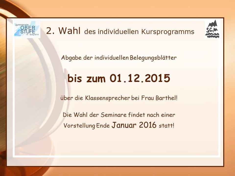 Abgabe der individuellen Belegungsblätter bis zum 01.12.2015 über die Klassensprecher bei Frau Barthel! Die Wahl der Seminare findet nach einer Vorste