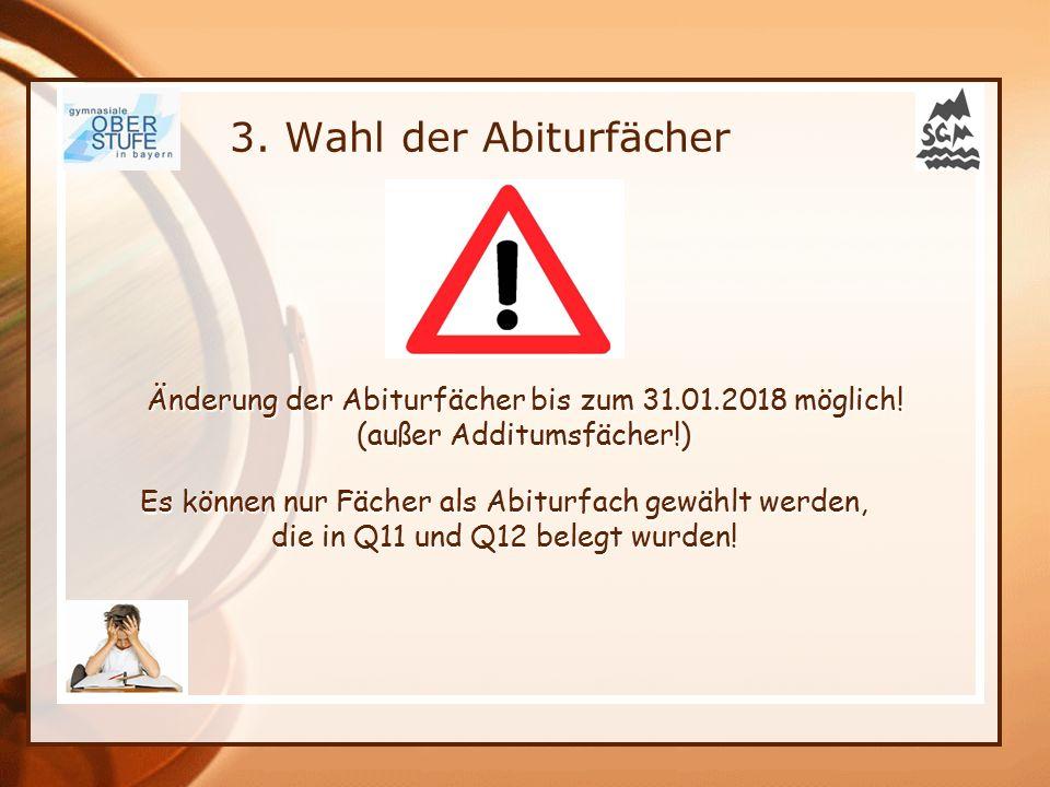 3.Wahl der Abiturfächer Änderung der Abiturfächer bis zum 31.01.2018 möglich.