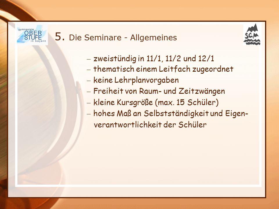 5. Die Seminare - Allgemeines  zweistündig in 11/1, 11/2 und 12/1  thematisch einem Leitfach zugeordnet  keine Lehrplanvorgaben  Freiheit von Raum