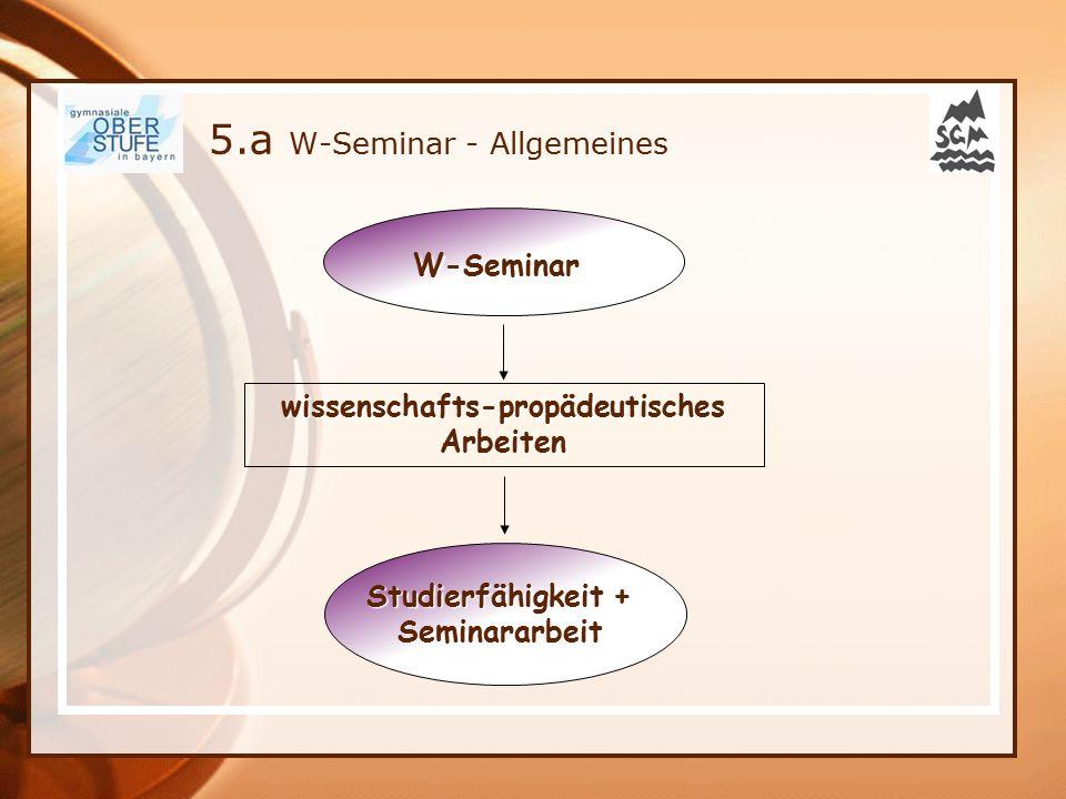 5.a W-Seminar - Allgemeines W-Seminar wissenschafts-propädeutischesArbeiten Studierfähigkeit + Seminararbeit