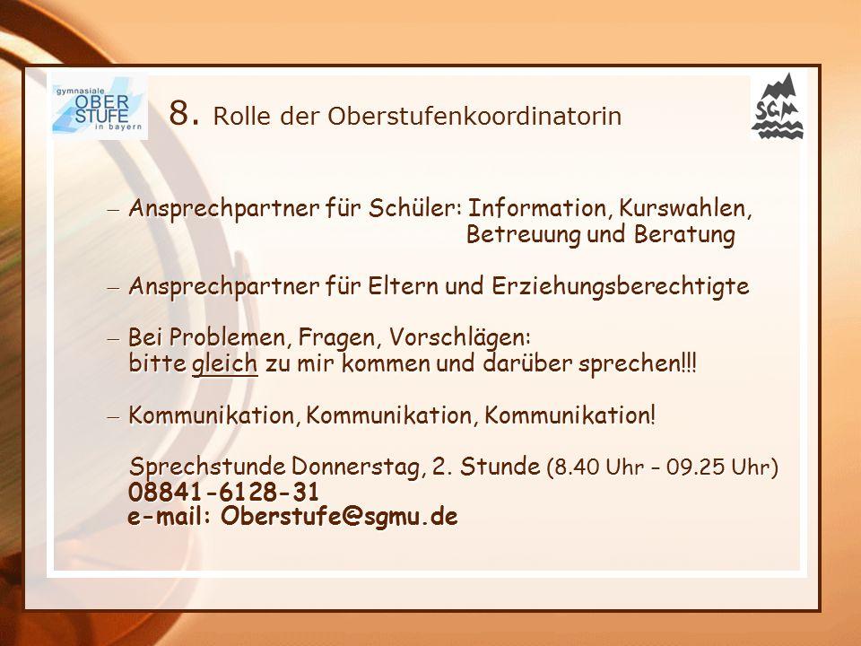 8. Rolle der Oberstufenkoordinatorin  Ansprechpartner für Schüler: Information, Kurswahlen, Betreuung und Beratung  Ansprechpartner für Eltern und E