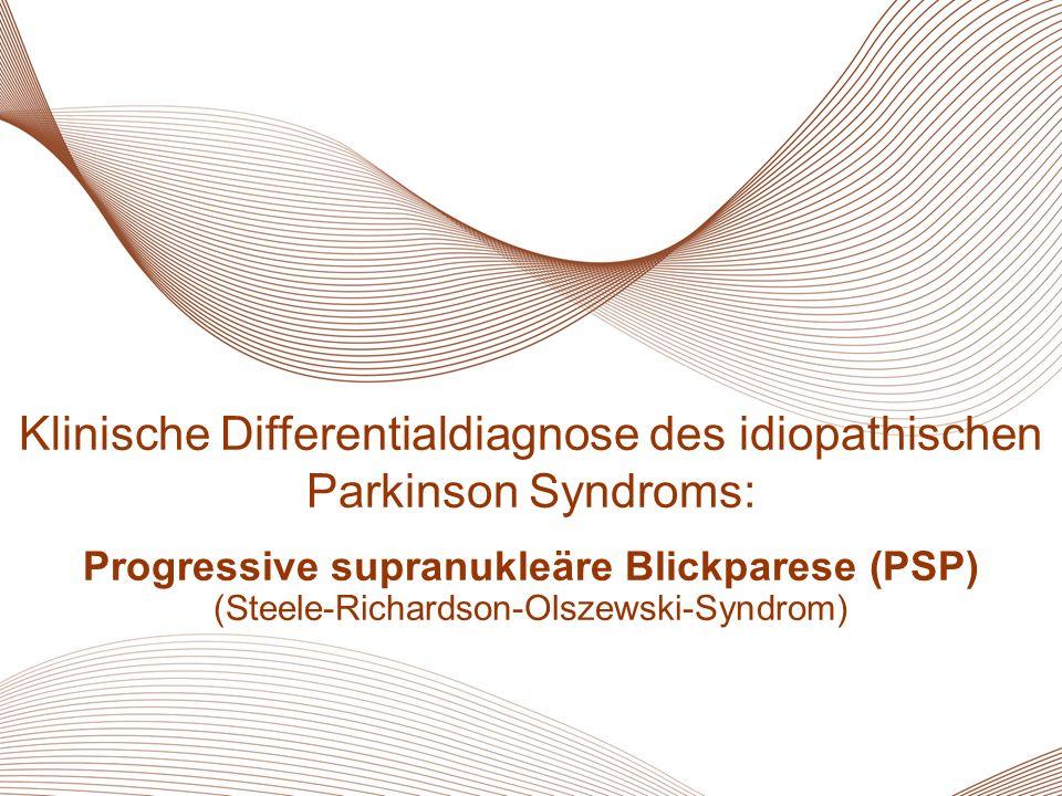 14 MSA Klinische Differentialdiagnose des idiopathischen Parkinson Syndroms: Progressive supranukleäre Blickparese (PSP) (Steele-Richardson-Olszewski-Syndrom)