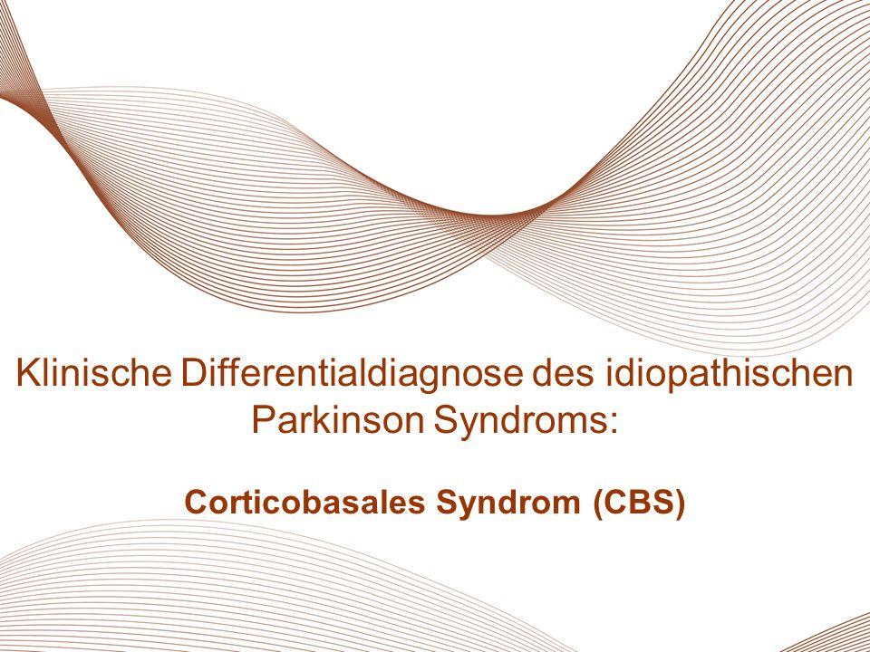 20 MSA Klinische Differentialdiagnose des idiopathischen Parkinson Syndroms: Corticobasales Syndrom (CBS)
