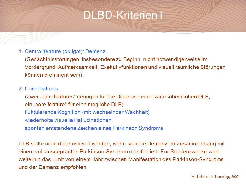 DLBD-Kriterien I 1. Central feature (obligat): Demenz (Gedächtnisstörungen, insbesondere zu Beginn, nicht notwendigerweise im Vordergrund. Aufmerksamk