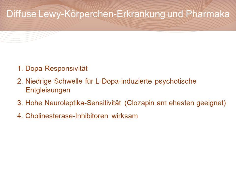 Diffuse Lewy-Körperchen-Erkrankung und Pharmaka 1. Dopa-Responsivität 2. Niedrige Schwelle für L-Dopa-induzierte psychotische Entgleisungen 3. Hohe Ne