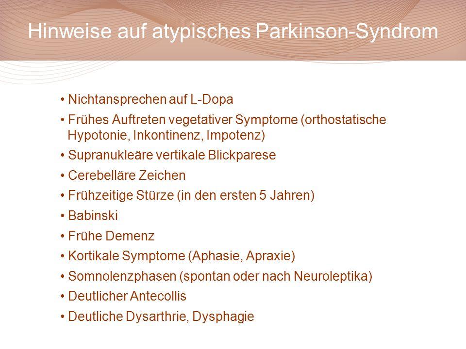 Hinweise auf atypisches Parkinson-Syndrom Nichtansprechen auf L-Dopa Frühes Auftreten vegetativer Symptome (orthostatische Hypotonie, Inkontinenz, Imp