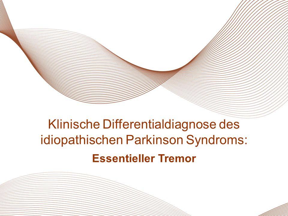 9 MSA Klinische Differentialdiagnose des idiopathischen Parkinson Syndroms: Essentieller Tremor