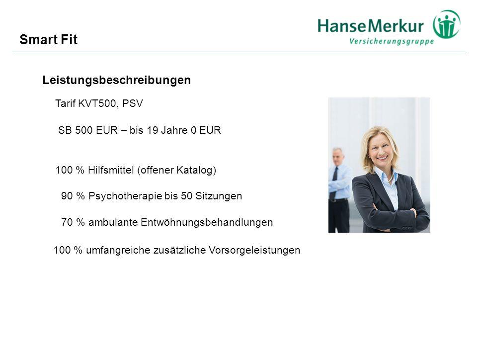 Smart Fit Tarif KVT500, PSV Leistungsbeschreibungen SB 500 EUR – bis 19 Jahre 0 EUR 100 % Hilfsmittel (offener Katalog) 70 % ambulante Entwöhnungsbeha