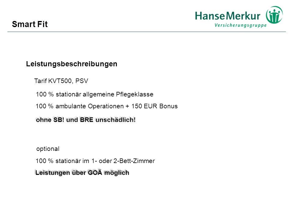 Smart Fit Tarif KVT500, PSV Leistungsbeschreibungen 100 % stationär im 1- oder 2-Bett-Zimmer 100 % ambulante Operationen + 150 EUR Bonus optional 100