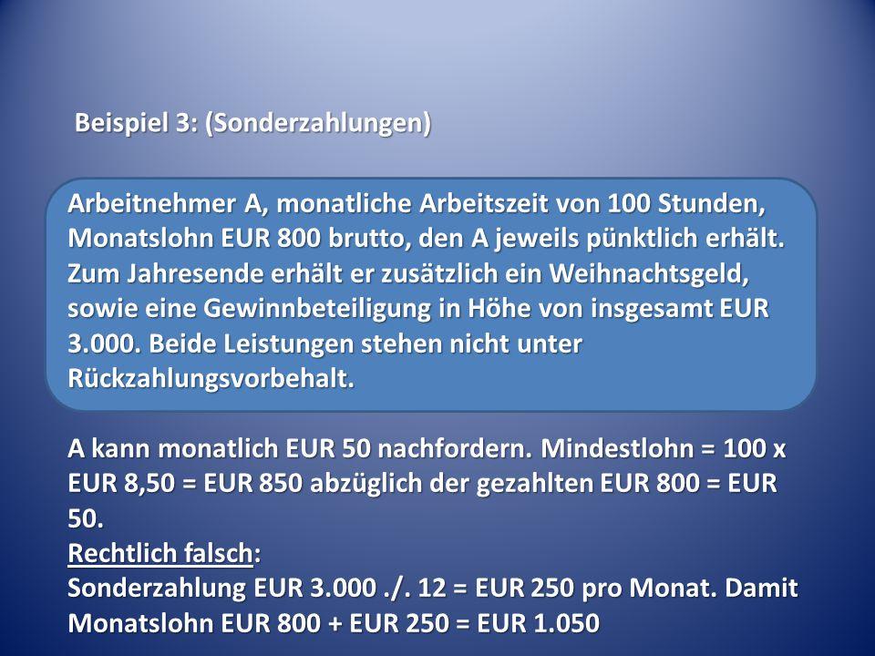 Arbeitnehmer A, monatliche Arbeitszeit von 100 Stunden, Monatslohn EUR 800 brutto, den A jeweils pünktlich erhält.