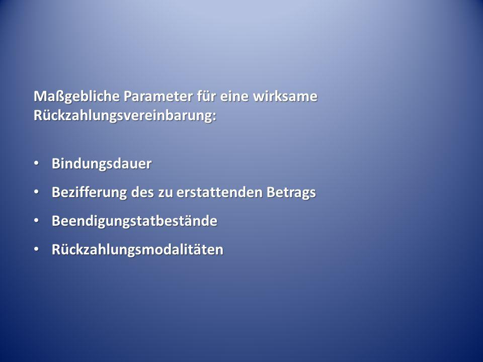 Maßgebliche Parameter für eine wirksame Rückzahlungsvereinbarung: Bindungsdauer Bindungsdauer Bezifferung des zu erstattenden Betrags Bezifferung des zu erstattenden Betrags Beendigungstatbestände Beendigungstatbestände Rückzahlungsmodalitäten Rückzahlungsmodalitäten