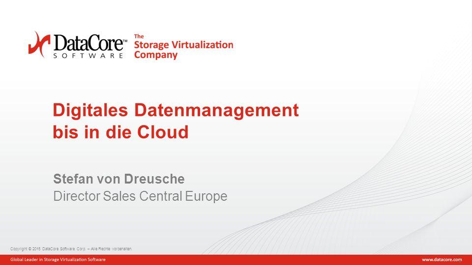 Copyright © 2015 DataCore Software Corp. – Alle Rechte vorbehalten. 1 Digitales Datenmanagement bis in die Cloud Stefan von Dreusche Director Sales Ce