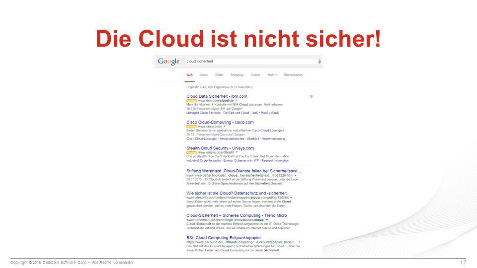 Copyright © 2015 DataCore Software Corp. – Alle Rechte vorbehalten. 17 Die Cloud ist nicht sicher!