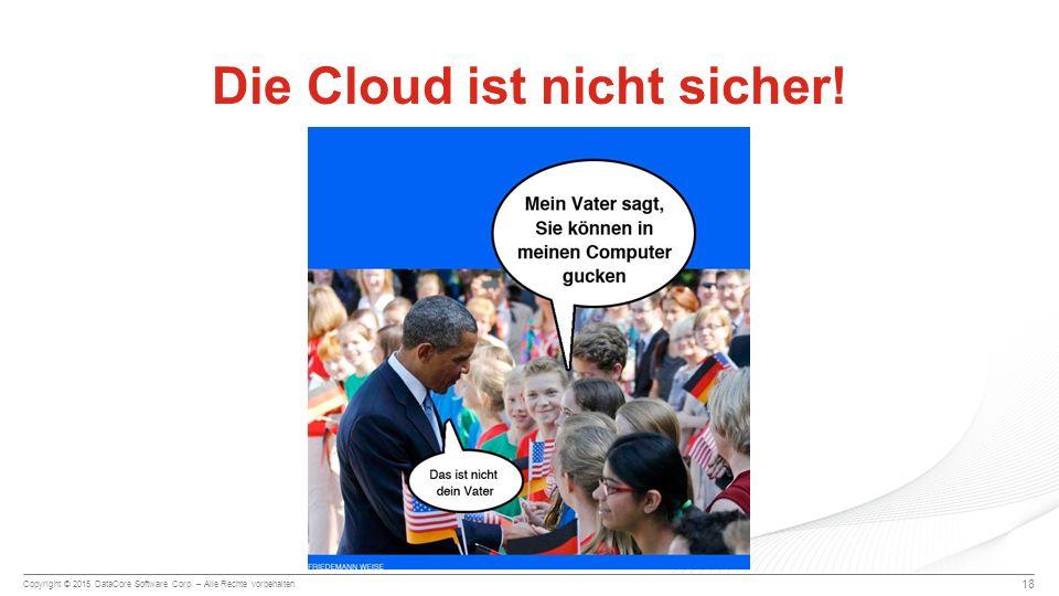 Copyright © 2015 DataCore Software Corp. – Alle Rechte vorbehalten. 18 Die Cloud ist nicht sicher!