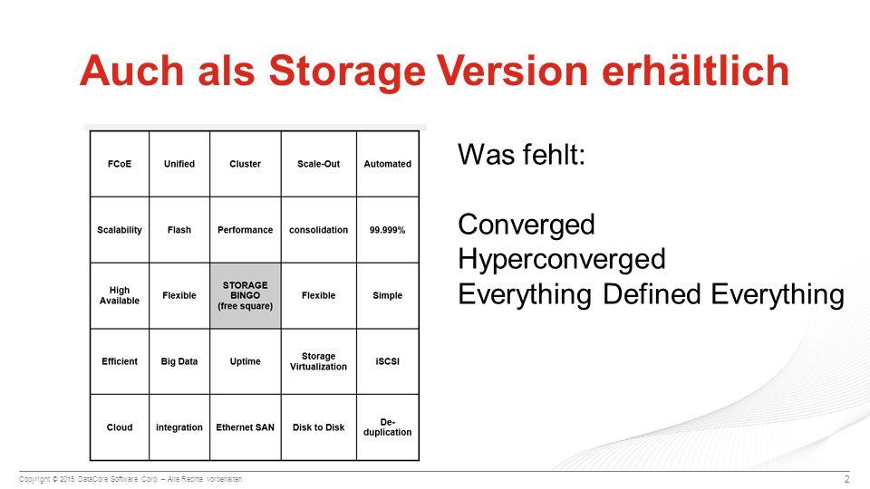 Copyright © 2015 DataCore Software Corp. – Alle Rechte vorbehalten. 2 Auch als Storage Version erhältlich Was fehlt: Converged Hyperconverged Everythi