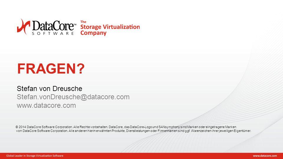 Copyright © 2015 DataCore Software Corp. – Alle Rechte vorbehalten. FRAGEN? Stefan von Dreusche Stefan.vonDreusche@datacore.com www.datacore.com © 201