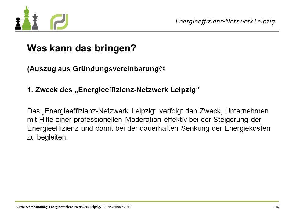 """16 Was kann das bringen? (Auszug aus Gründungsvereinbarung 1. Zweck des """"Energieeffizienz-Netzwerk Leipzig"""" Das """"Energieeffizienz-Netzwerk Leipzig"""" ve"""