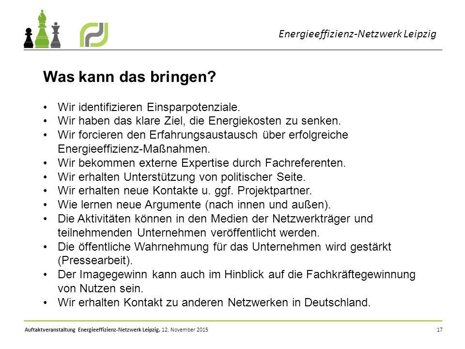 17 Was kann das bringen? Wir identifizieren Einsparpotenziale. Wir haben das klare Ziel, die Energiekosten zu senken. Wir forcieren den Erfahrungsaust
