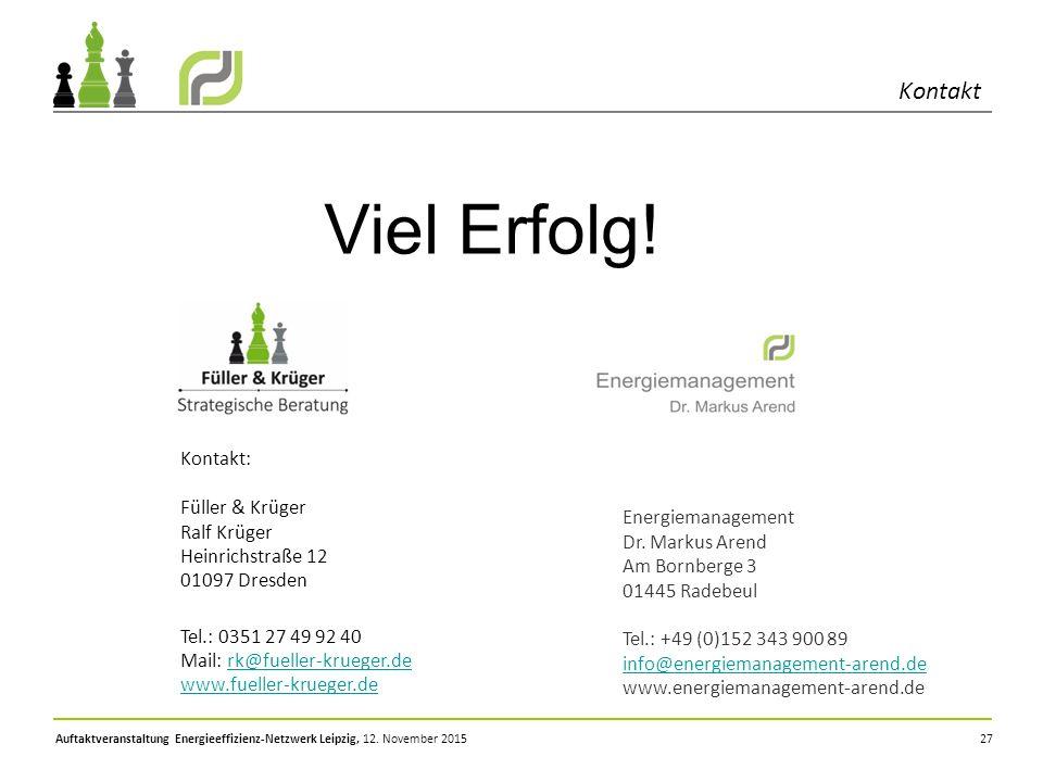 27 Kontakt Auftaktveranstaltung Energieeffizienz-Netzwerk Leipzig, 12. November 2015 Viel Erfolg! Kontakt: Füller & Krüger Ralf Krüger Heinrichstraße