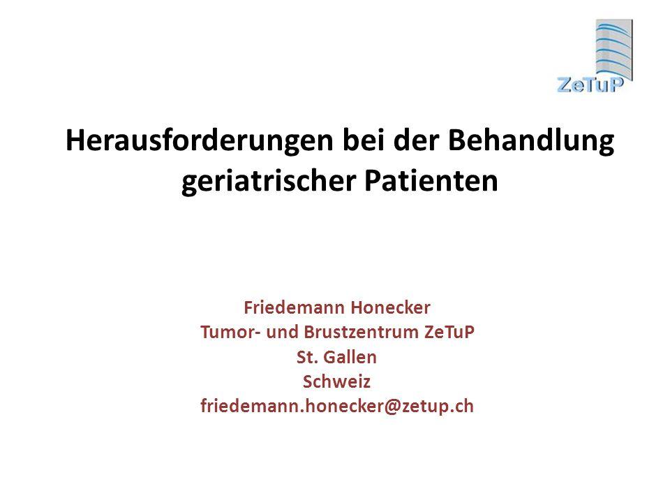 Herausforderungen bei der Behandlung geriatrischer Patienten Friedemann Honecker Tumor- und Brustzentrum ZeTuP St. Gallen Schweiz friedemann.honecker@