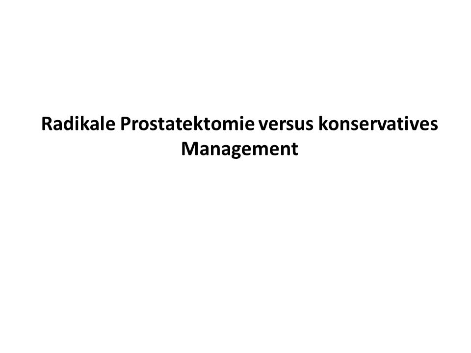 Radikale Prostatektomie versus konservatives Management