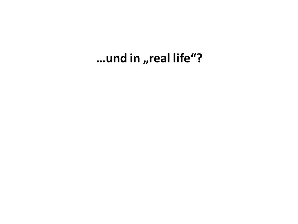 "…und in ""real life""?"