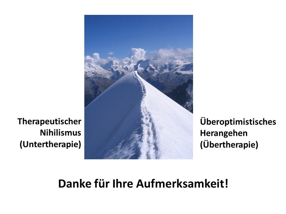 Danke für Ihre Aufmerksamkeit! Therapeutischer Nihilismus (Untertherapie) Überoptimistisches Herangehen (Übertherapie)