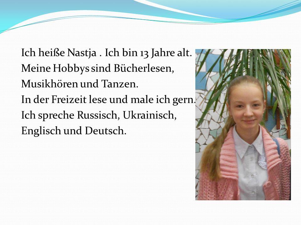 Ich heiße Nastja. Ich bin 13 Jahre alt. Meine Hobbys sind Bücherlesen, Musikhören und Tanzen. In der Freizeit lese und male ich gern. Ich spreche Russ