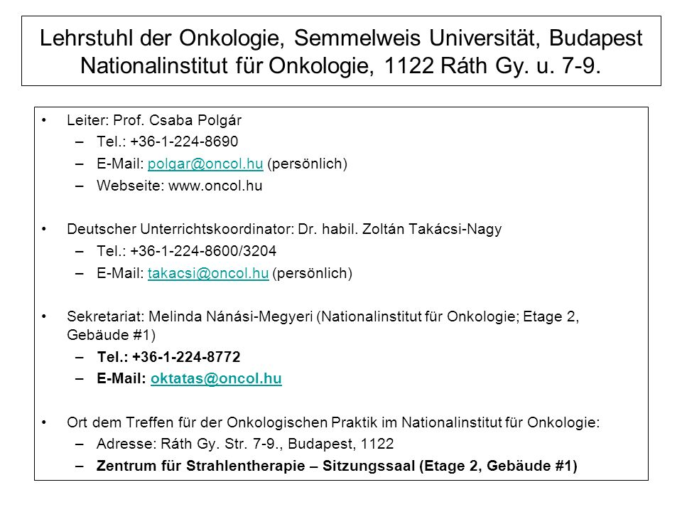 Sechs 45-min deutsche Vorlesungen von 06/Nov Onkologische Prakt.: Gruppen 13, 14: 22-24/September Gruppe 12: 06-08/September Strahlentherapie Prakt (3x45 m) Gruppen 12, 13, 14 - NIO Pathologische Prakt (2x45 m) Gruppen 12, 13, 14 – NIO Klin Onk Prakt (115 m) Gruppe 13, 14 (23/09)– II.