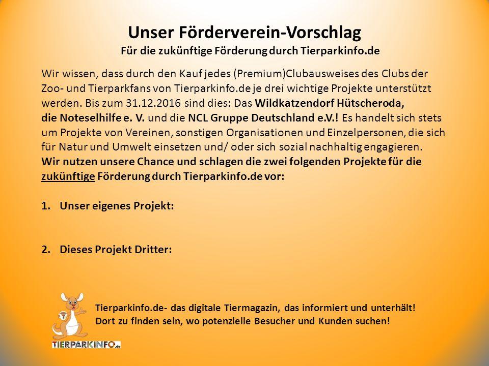 Für die zukünftige Förderung durch Tierparkinfo.de Unser Förderverein-Vorschlag Tierparkinfo.de- das digitale Tiermagazin, das informiert und unterhält.